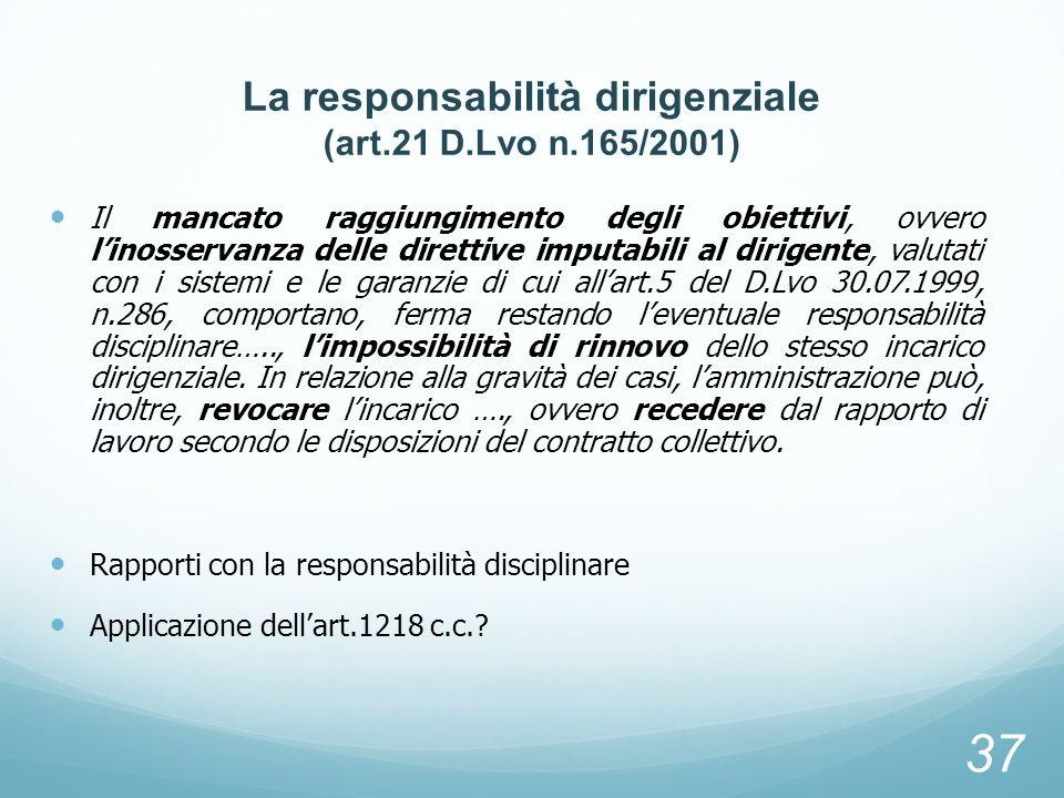 La responsabilità dirigenziale (art.21 D.Lvo n.165/2001) Il mancato raggiungimento degli obiettivi, ovvero linosservanza delle direttive imputabili al