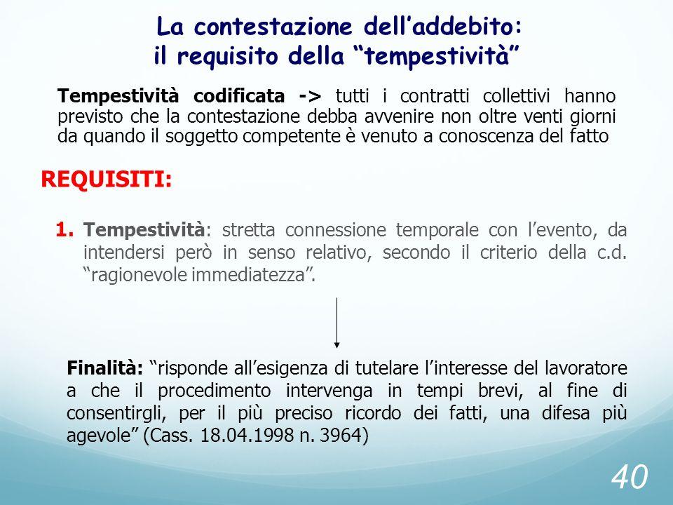 La contestazione delladdebito: il requisito della tempestività REQUISITI: 1. Tempestività: stretta connessione temporale con levento, da intendersi pe