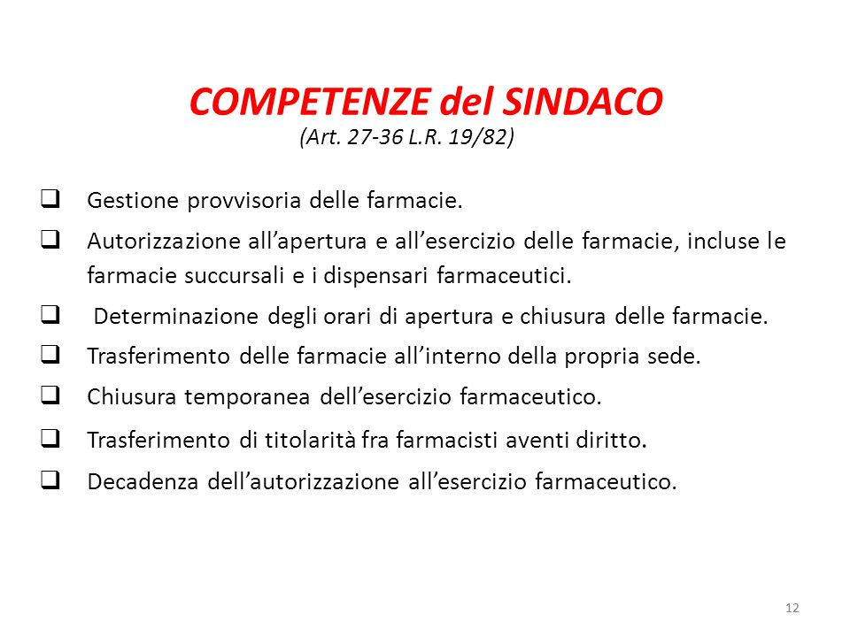 12 COMPETENZE del SINDACO Gestione provvisoria delle farmacie. Autorizzazione allapertura e allesercizio delle farmacie, incluse le farmacie succursal