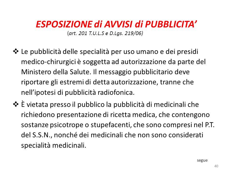 40 ESPOSIZIONE di AVVISI di PUBBLICITA Le pubblicità delle specialità per uso umano e dei presidi medico-chirurgici è soggetta ad autorizzazione da pa