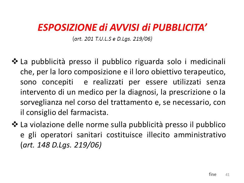 41 ESPOSIZIONE di AVVISI di PUBBLICITA La pubblicità presso il pubblico riguarda solo i medicinali che, per la loro composizione e il loro obiettivo t