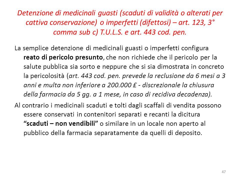 47 Detenzione di medicinali guasti (scaduti di validità o alterati per cattiva conservazione) o imperfetti (difettosi) – art. 123, 3° comma sub c) T.U