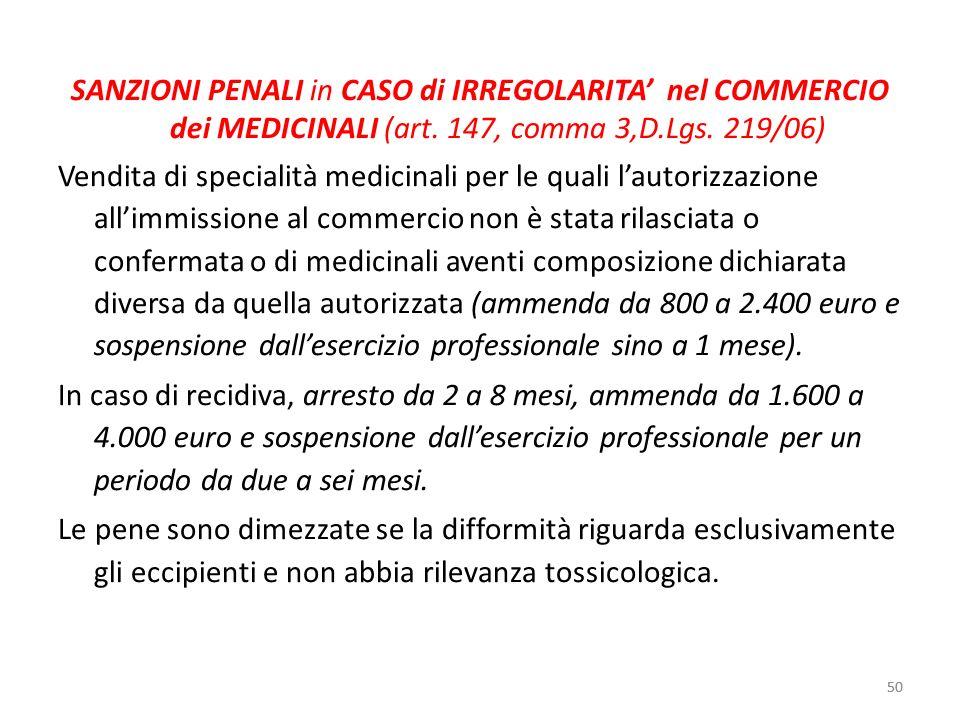 50 SANZIONI PENALI in CASO di IRREGOLARITA nel COMMERCIO dei MEDICINALI (art. 147, comma 3,D.Lgs. 219/06) Vendita di specialità medicinali per le qual