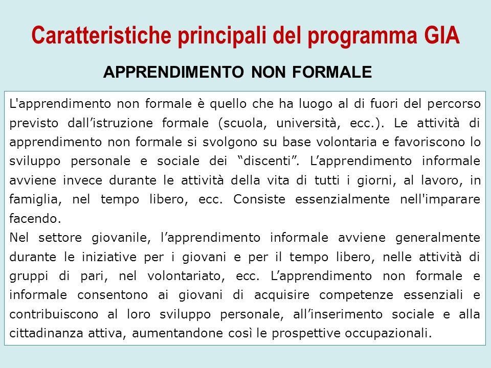 Caratteristiche principali del programma GIA APPRENDIMENTO NON FORMALE L'apprendimento non formale è quello che ha luogo al di fuori del percorso prev