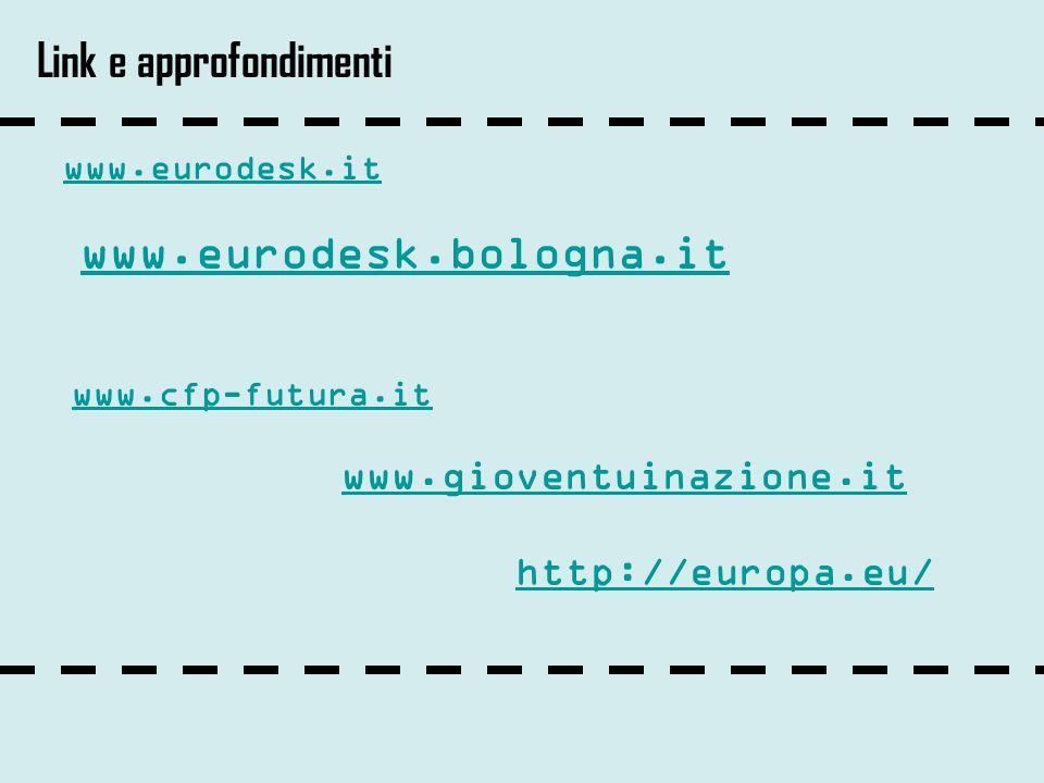 Link e approfondimenti www.eurodesk.it www.eurodesk.bologna.it www.cfp-futura.it http://europa.eu/ www.gioventuinazione.it