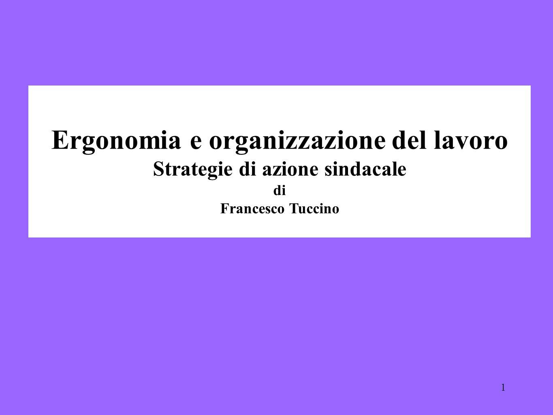 1 Ergonomia e organizzazione del lavoro Strategie di azione sindacale di Francesco Tuccino