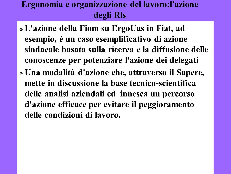 10 L'azione della Fiom su ErgoUas in Fiat, ad esempio, è un caso esemplificativo di azione sindacale basata sulla ricerca e la diffusione delle conosc