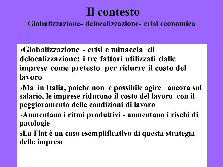 2 Il contesto Globalizzazione- delocalizzazione- crisi economica Globalizzazione - crisi e minaccia di delocalizzazione: i tre fattori utilizzati dall