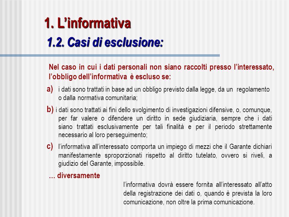 a) i dati sono trattati in base ad un obbligo previsto dalla legge, da un regolamento o dalla normativa comunitaria; b) i dati sono trattati ai fini d