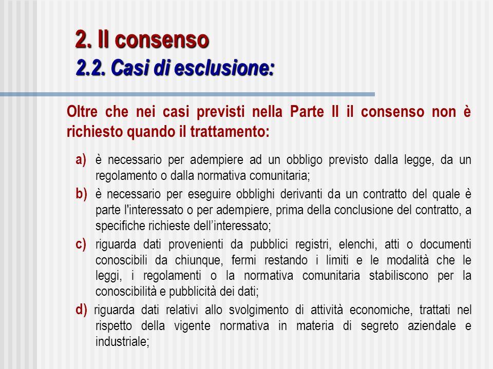 a) è necessario per adempiere ad un obbligo previsto dalla legge, da un regolamento o dalla normativa comunitaria; b) è necessario per eseguire obblig