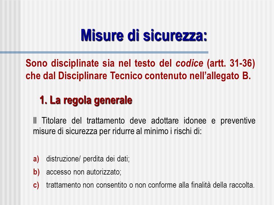 Misure di sicurezza: Il Titolare del trattamento deve adottare idonee e preventive misure di sicurezza per ridurre al minimo i rischi di: a) distruzio