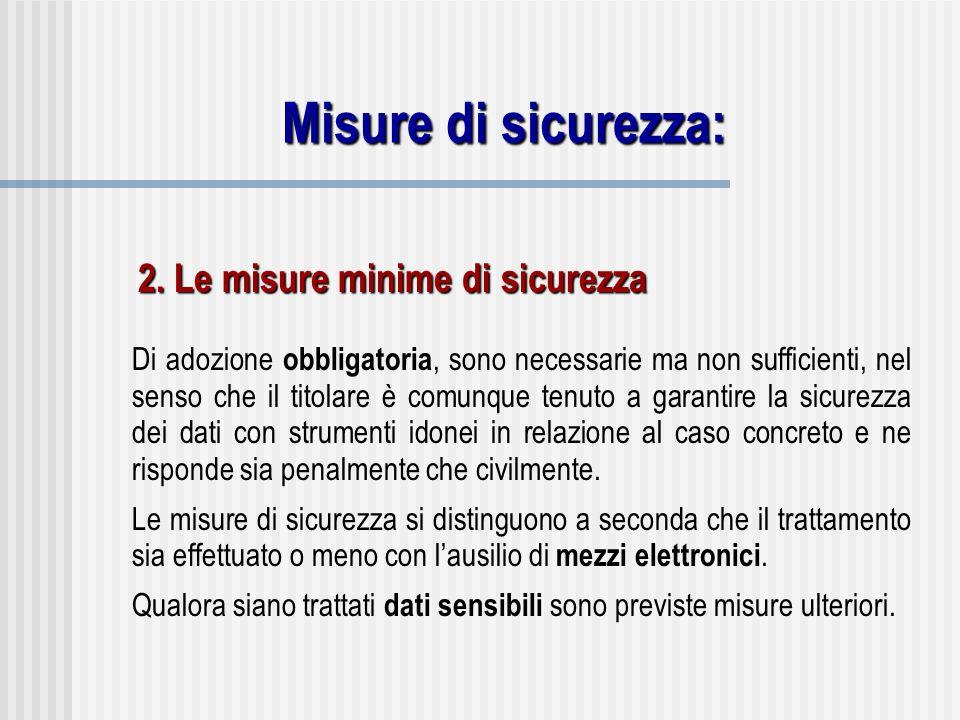 Misure di sicurezza: Di adozione obbligatoria, sono necessarie ma non sufficienti, nel senso che il titolare è comunque tenuto a garantire la sicurezz