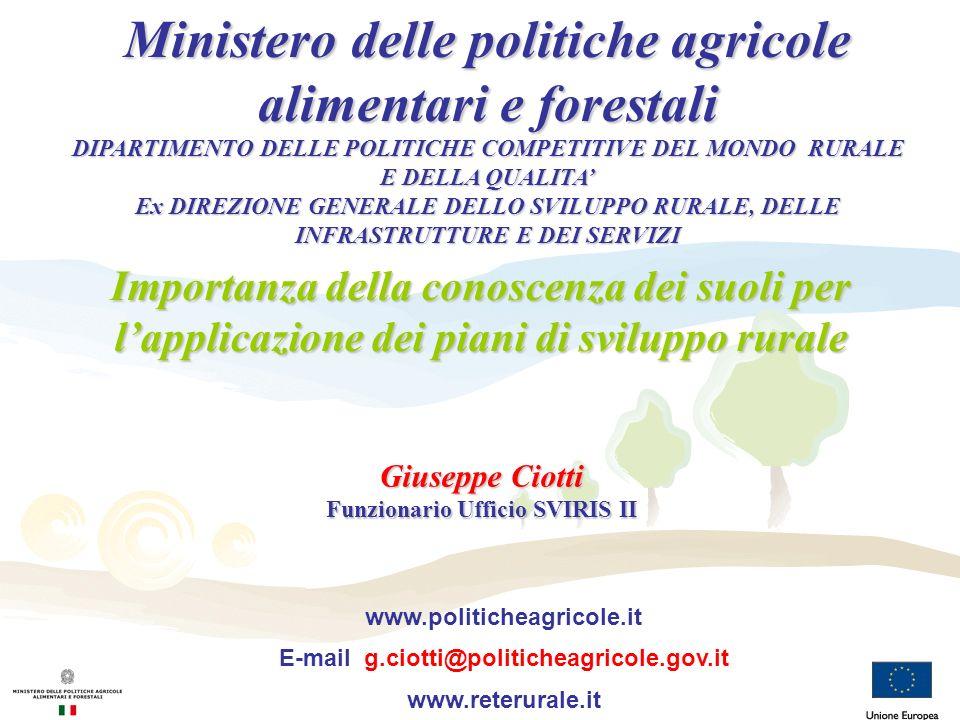 Giuseppe Ciotti Funzionario Ufficio SVIRIS II Importanza della conoscenza dei suoli per lapplicazione dei piani di sviluppo rurale Ministero delle pol