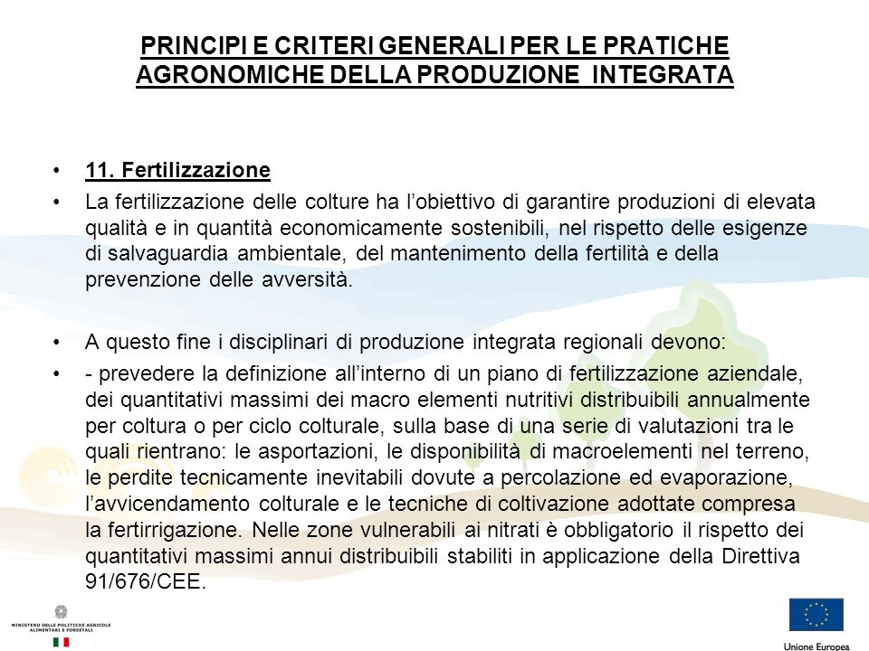 PRINCIPI E CRITERI GENERALI PER LE PRATICHE AGRONOMICHE DELLA PRODUZIONE INTEGRATA 11. Fertilizzazione La fertilizzazione delle colture ha lobiettivo