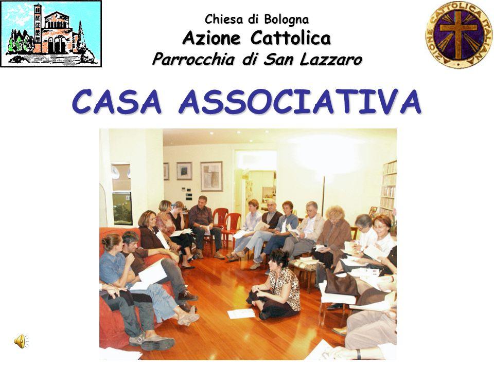 Chiesa di Bologna Azione Cattolica Parrocchia di San Lazzaro CASA ASSOCIATIVA