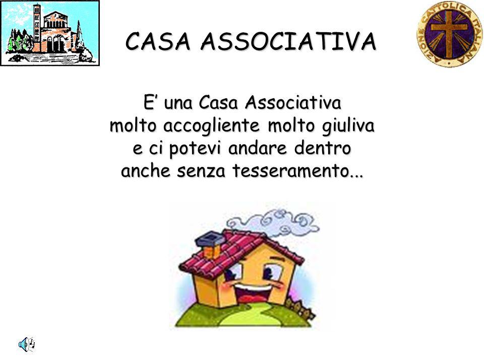 CASA ASSOCIATIVA E una Casa Associativa molto accogliente molto giuliva e ci potevi andare dentro anche senza tesseramento...