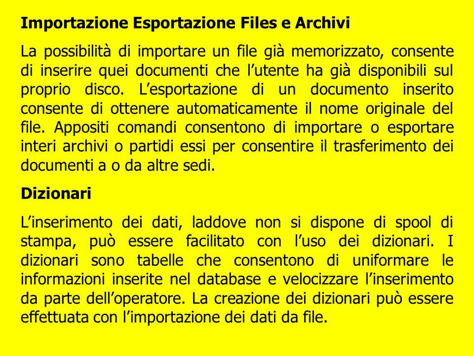 Importazione Esportazione Files e Archivi La possibilità di importare un file già memorizzato, consente di inserire quei documenti che lutente ha già