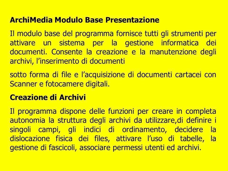 ArchiMedia Modulo Base Presentazione Il modulo base del programma fornisce tutti gli strumenti per attivare un sistema per la gestione informatica dei