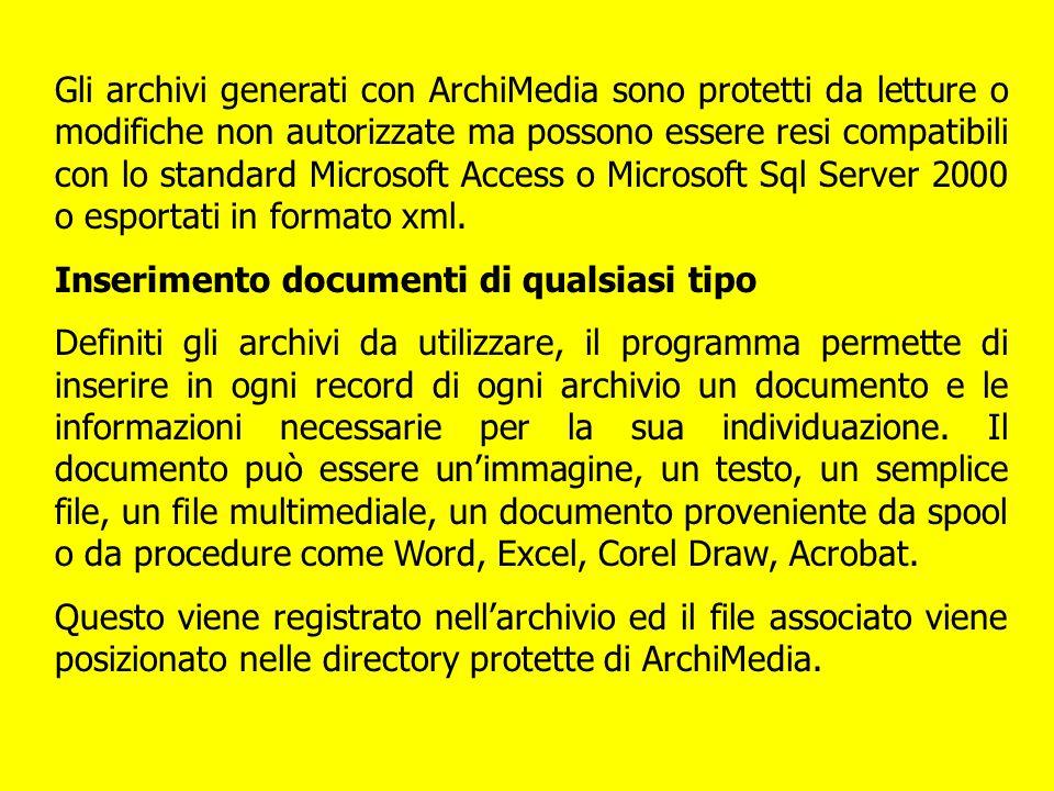 Gli archivi generati con ArchiMedia sono protetti da letture o modifiche non autorizzate ma possono essere resi compatibili con lo standard Microsoft