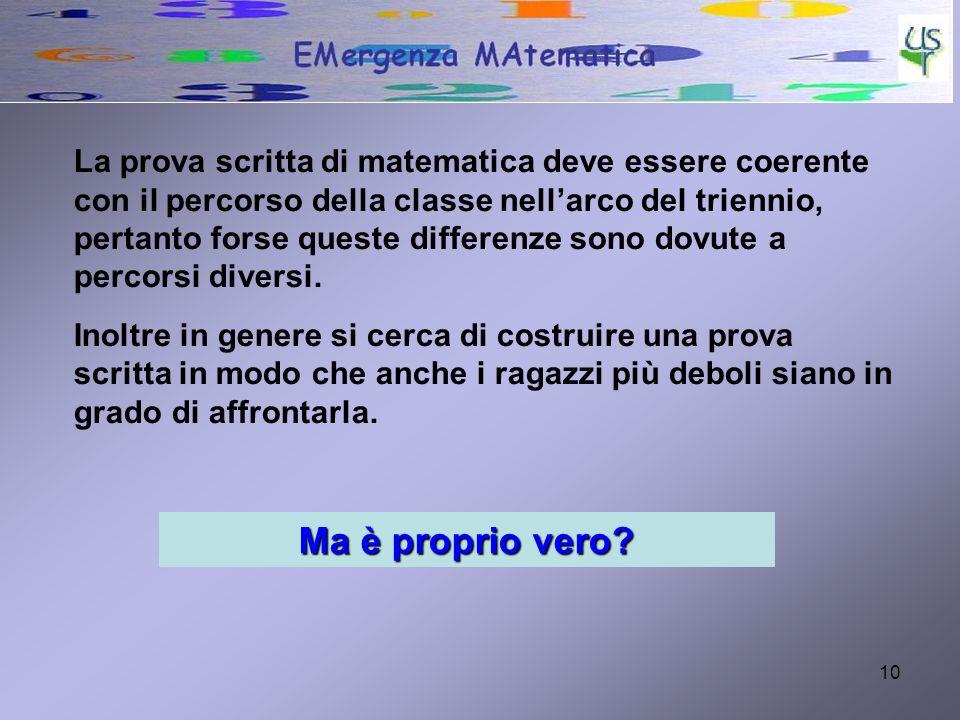 10 La prova scritta di matematica deve essere coerente con il percorso della classe nellarco del triennio, pertanto forse queste differenze sono dovut