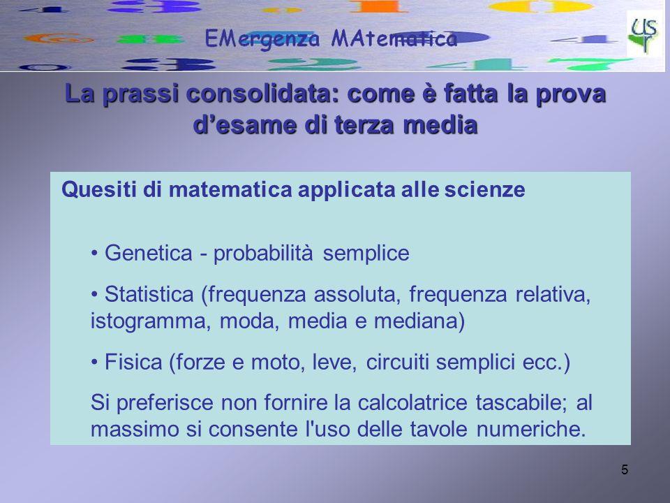 5 Quesiti di matematica applicata alle scienze Genetica - probabilità semplice Statistica (frequenza assoluta, frequenza relativa, istogramma, moda, m