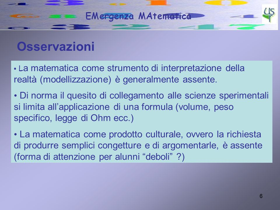 6 L a matematica come strumento di interpretazione della realtà (modellizzazione) è generalmente assente. Di norma il quesito di collegamento alle sci