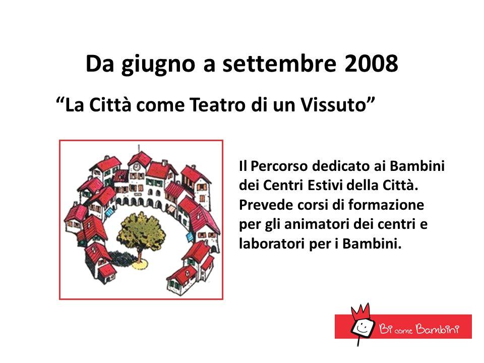 Da giugno a settembre 2008 La Città come Teatro di un Vissuto Il Percorso dedicato ai Bambini dei Centri Estivi della Città. Prevede corsi di formazio