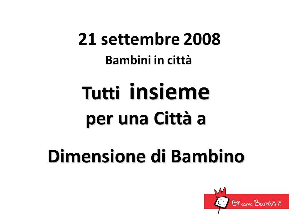 21 settembre 2008 Bambini in città Tutti insieme per una Città a Dimensione di Bambino
