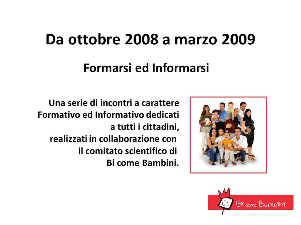 Da ottobre 2008 a marzo 2009 Una serie di incontri a carattere Formativo ed Informativo dedicati a tutti i cittadini, realizzati in collaborazione con