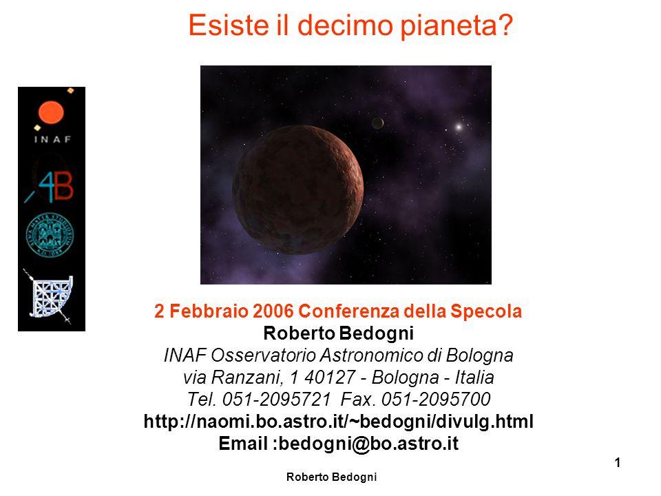 Roberto Bedogni 42 La scoperta di Plutone Tombaugh nel 1930, nel momento in cui la costellazione dei Gemelli era in opposizione al Sole, trovò il nuovo pianeta assai vicino alla posizione definita da Lowell a cui diede il nome di Plutone.