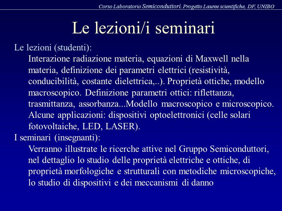 Le lezioni/i seminari Corso Laboratorio Semiconduttori. Progetto Lauree scientifiche, DF, UNIBO Le lezioni (studenti): Interazione radiazione materia,