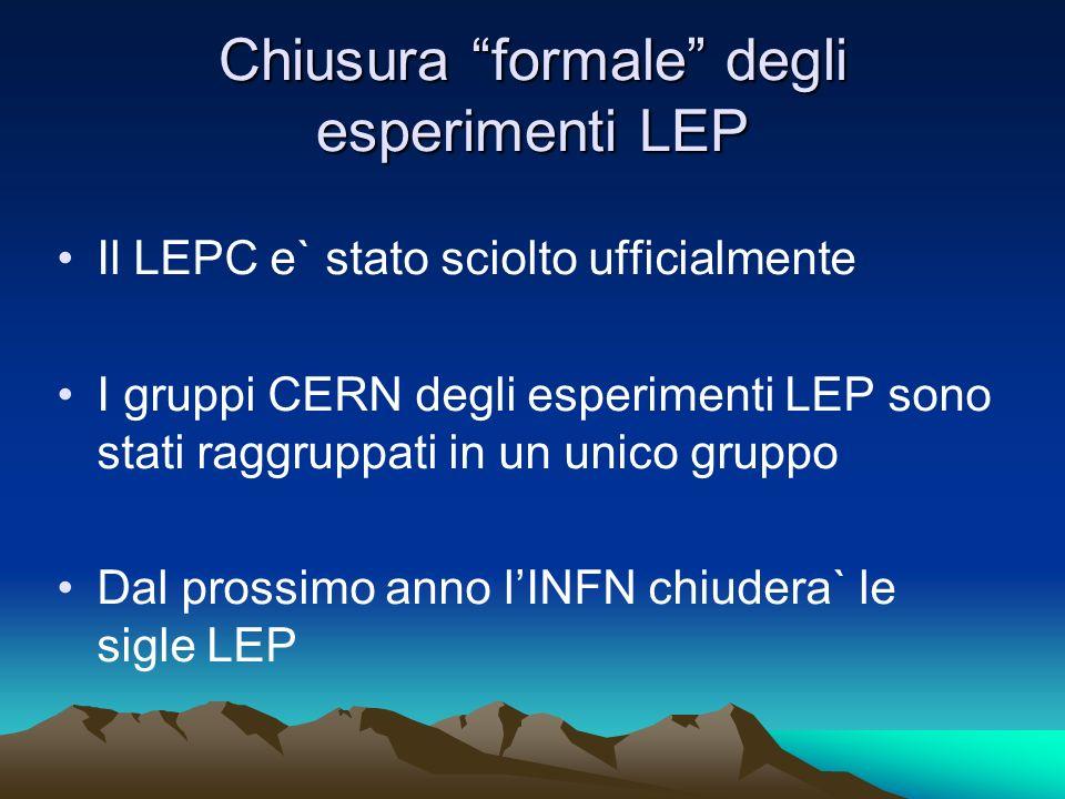 Chiusura formale degli esperimenti LEP Il LEPC e` stato sciolto ufficialmente I gruppi CERN degli esperimenti LEP sono stati raggruppati in un unico g