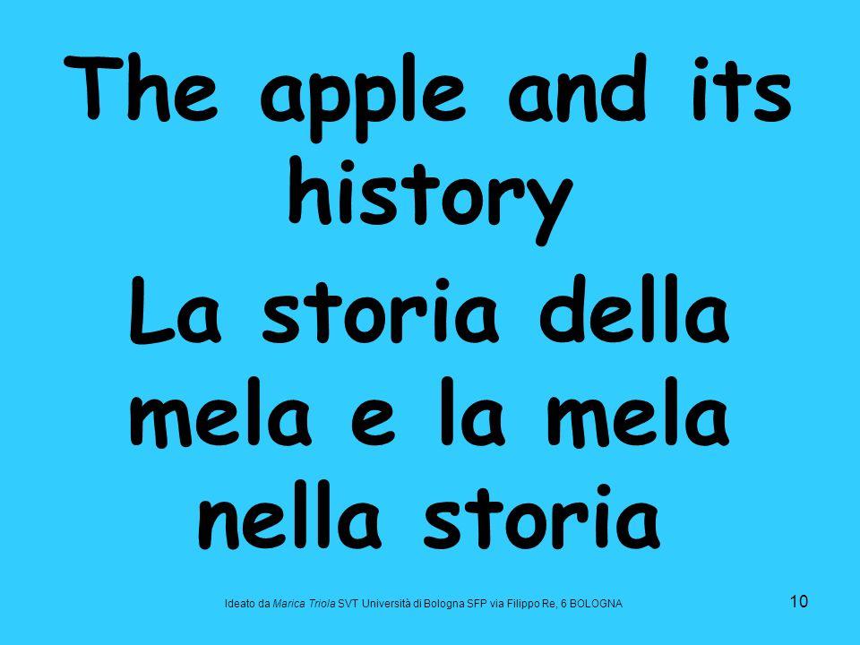 10 The apple and its history La storia della mela e la mela nella storia Ideato da Marica Triola SVT Università di Bologna SFP via Filippo Re, 6 BOLOG