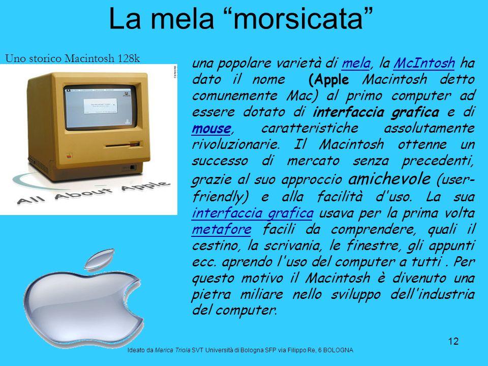 12 La mela morsicata una popolare varietà di mela, la McIntosh ha dato il nome (Apple Macintosh detto comunemente Mac) al primo computer ad essere dot