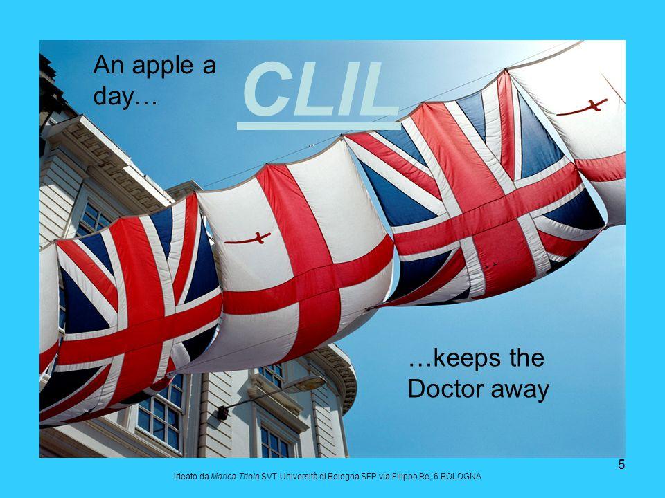 5 CLIL An apple a day… …keeps the Doctor away Ideato da Marica Triola SVT Università di Bologna SFP via Filippo Re, 6 BOLOGNA