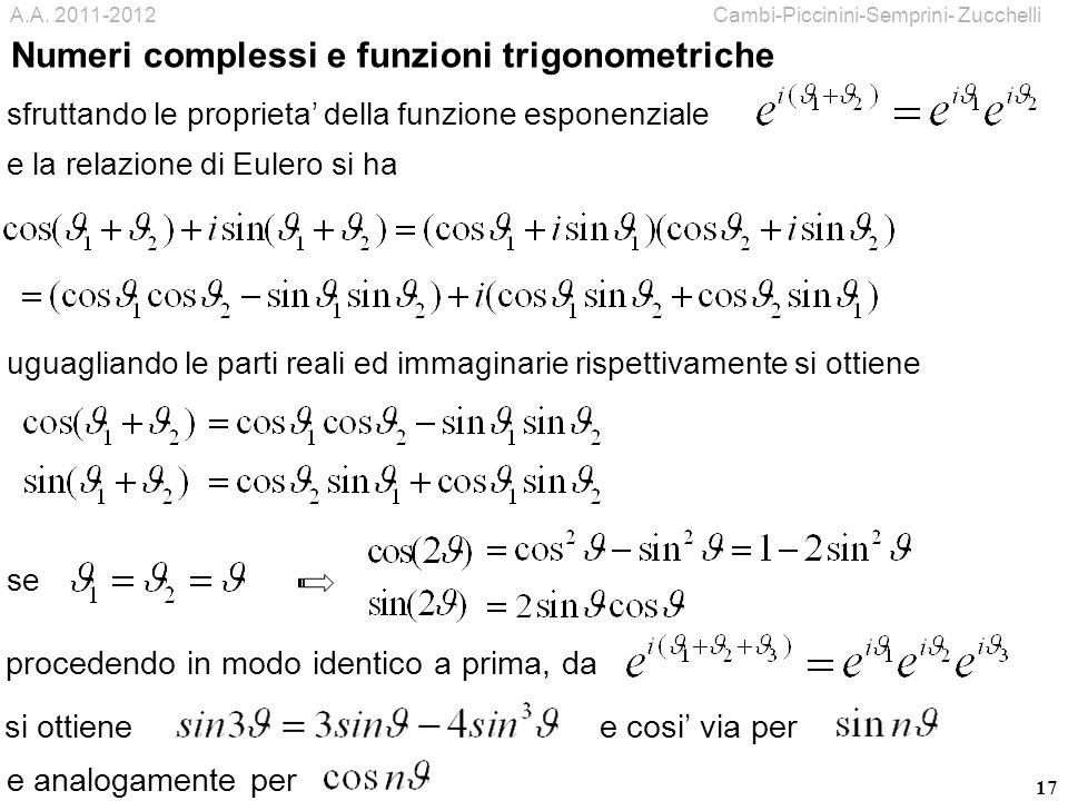 17 sfruttando le proprieta della funzione esponenziale e la relazione di Eulero si ha uguagliando le parti reali ed immaginarie rispettivamente si ott