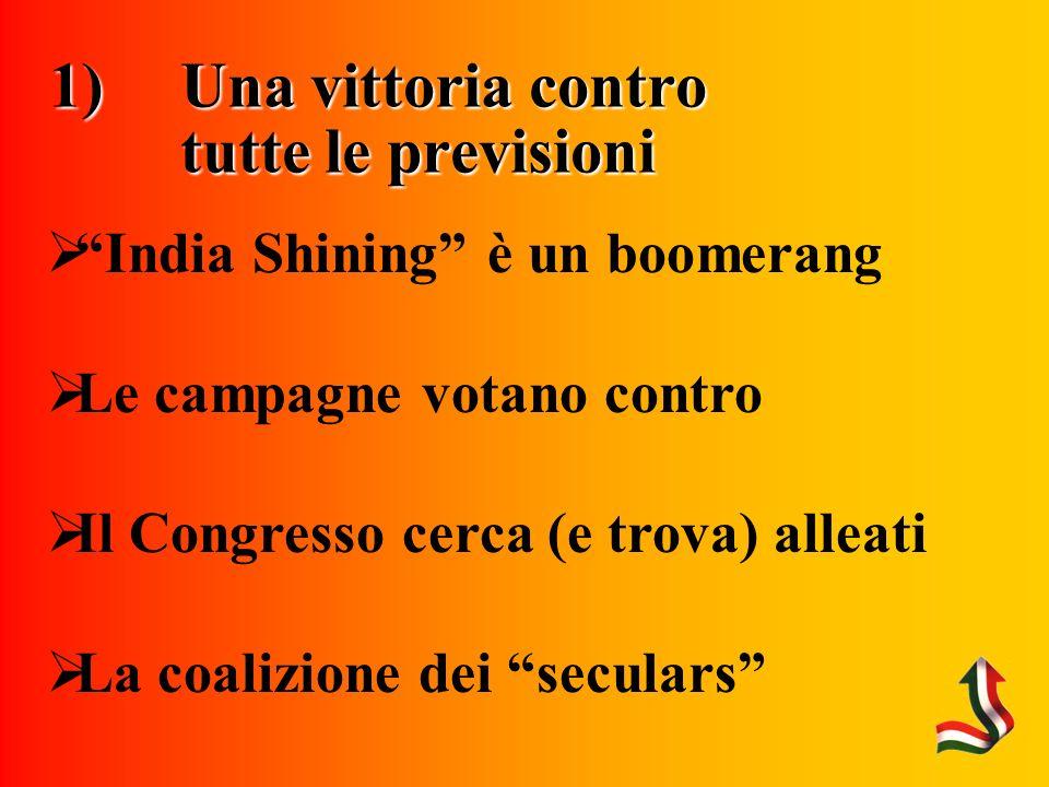 1)Una vittoria contro tutte le previsioni India Shining è un boomerang Le campagne votano contro Il Congresso cerca (e trova) alleati La coalizione dei seculars