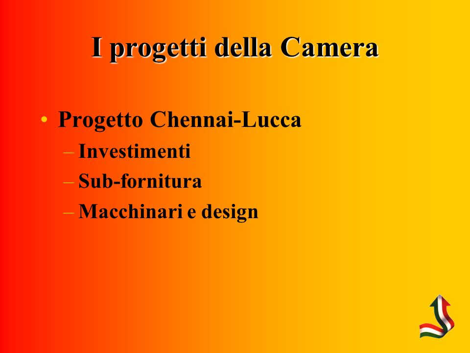 I progetti della Camera Progetto Chennai-Lucca –Investimenti –Sub-fornitura –Macchinari e design