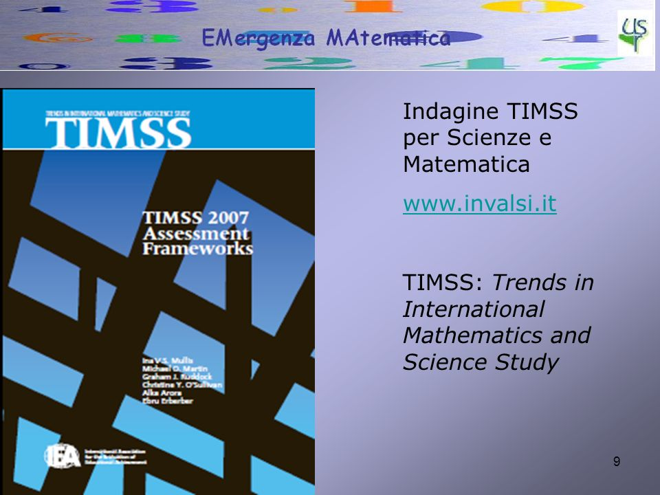 9 Indagine TIMSS per Scienze e Matematica www.invalsi.it TIMSS: Trends in International Mathematics and Science Study
