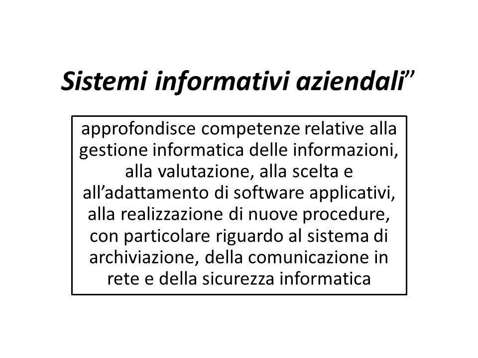Sistemi informativi aziendali approfondisce competenze relative alla gestione informatica delle informazioni, alla valutazione, alla scelta e alladatt