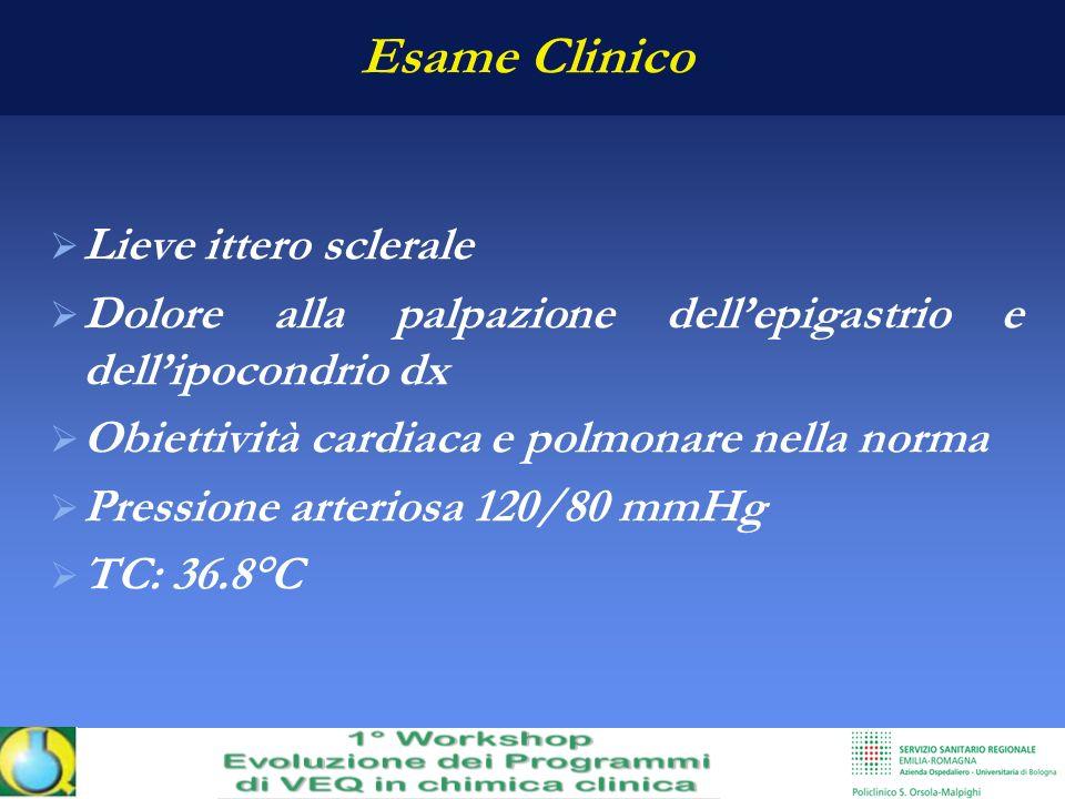 Esame Clinico Lieve ittero sclerale Dolore alla palpazione dellepigastrio e dellipocondrio dx Obiettività cardiaca e polmonare nella norma Pressione a