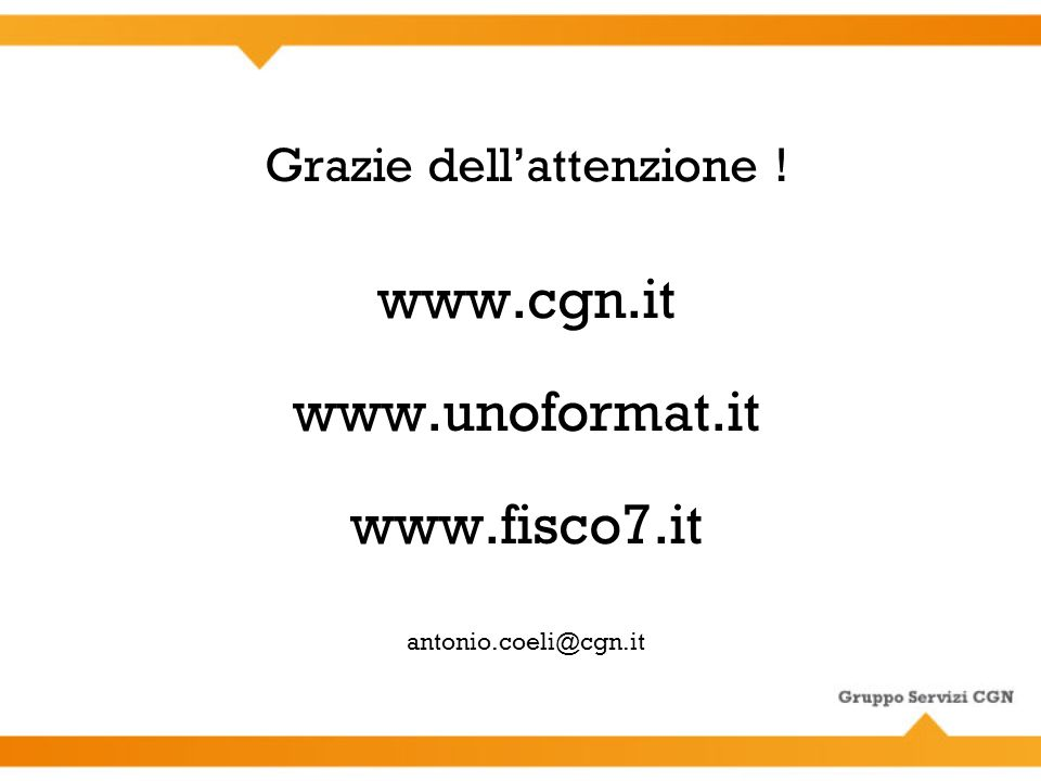 Grazie dellattenzione ! www.cgn.it www.unoformat.it www.fisco7.it antonio.coeli@cgn.it
