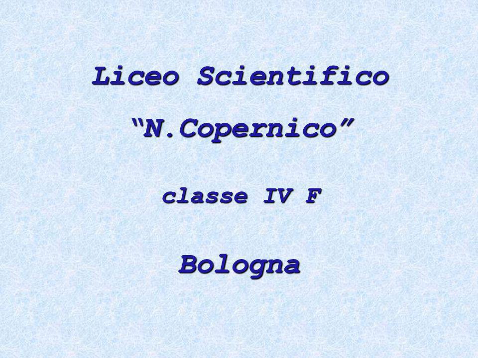 Liceo Scientifico N.Copernico classe IV F Bologna