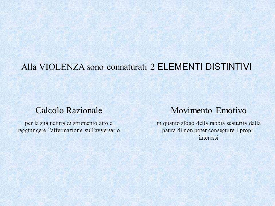 Calcolo Razionale per la sua natura di strumento atto a raggiungere l'affermazione sull'avversario Alla VIOLENZA sono connaturati 2 ELEMENTI DISTINTIV