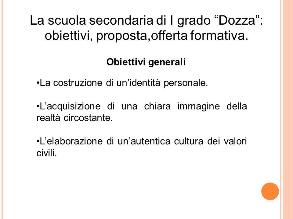La scuola secondaria di I grado Dozza: obiettivi, proposta,offerta formativa. Obiettivi generali La costruzione di unidentità personale. Lacquisizione