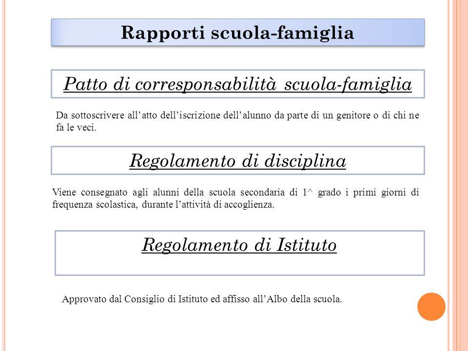 Rapporti scuola-famiglia Patto di corresponsabilità scuola-famiglia Da sottoscrivere allatto delliscrizione dellalunno da parte di un genitore o di ch