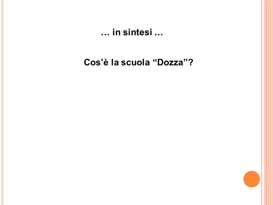 … in sintesi … Cosè la scuola Dozza?