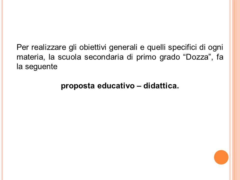 Per realizzare gli obiettivi generali e quelli specifici di ogni materia, la scuola secondaria di primo grado Dozza, fa la seguente proposta educativo