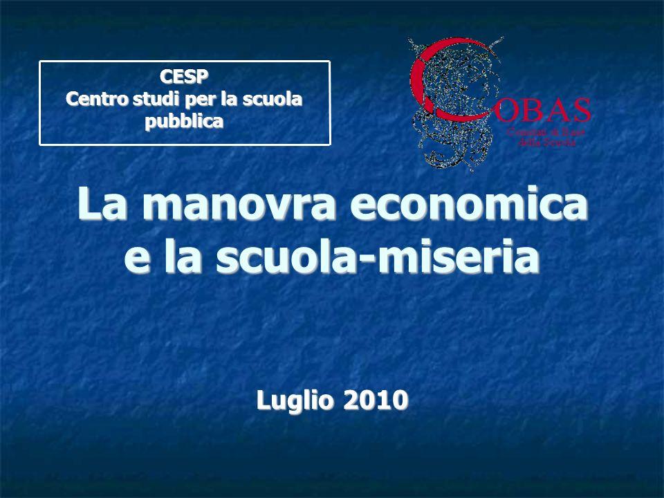 La manovra economica e la scuola-miseria Luglio 2010 CESP Centro studi per la scuola pubblica