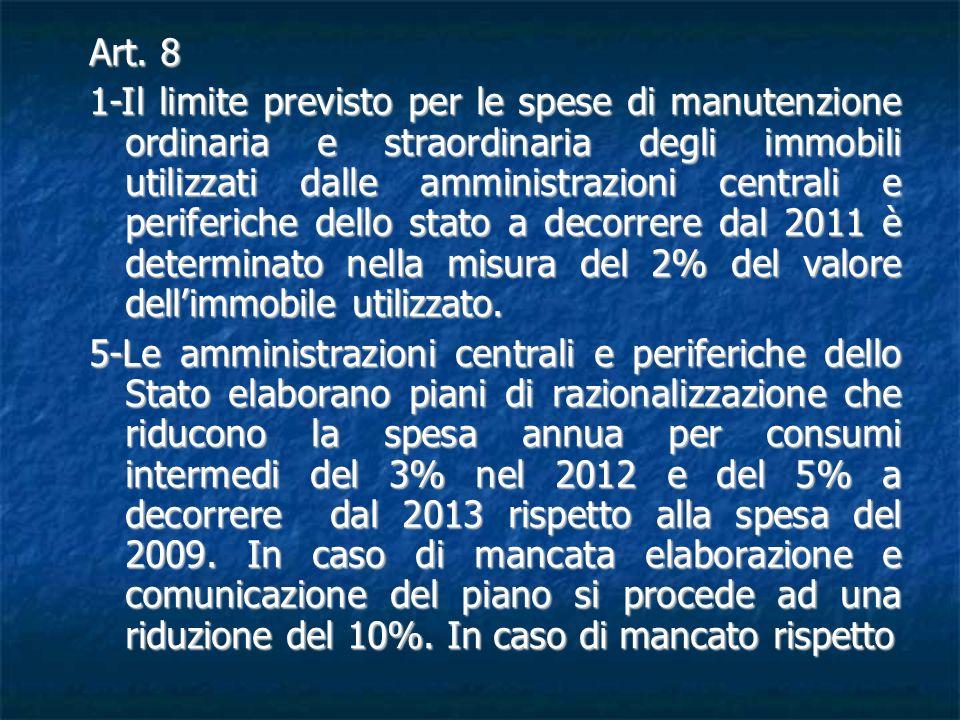 Art. 8 1-Il limite previsto per le spese di manutenzione ordinaria e straordinaria degli immobili utilizzati dalle amministrazioni centrali e periferi